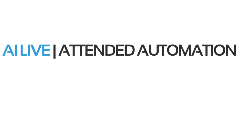 AI LIVE:  Attended Automation
