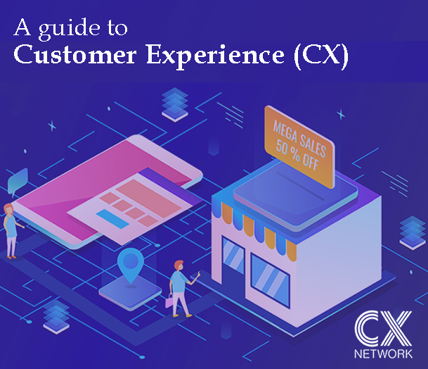 A guide to Customer Experience (CX)