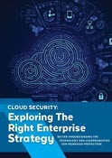 Cloud Security Market Report: Exploring The Right Enterprise Strategy