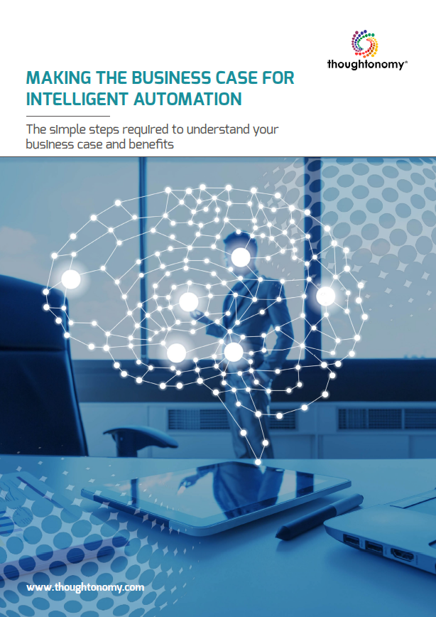 Making the Business Case for Intelligent Automation - The Simple Steps Required to Understand Your Business Case and Benefits