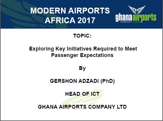Exploring key initiatives required to meet passenger expectations by Gershon Azadi, Ghana Airports Company
