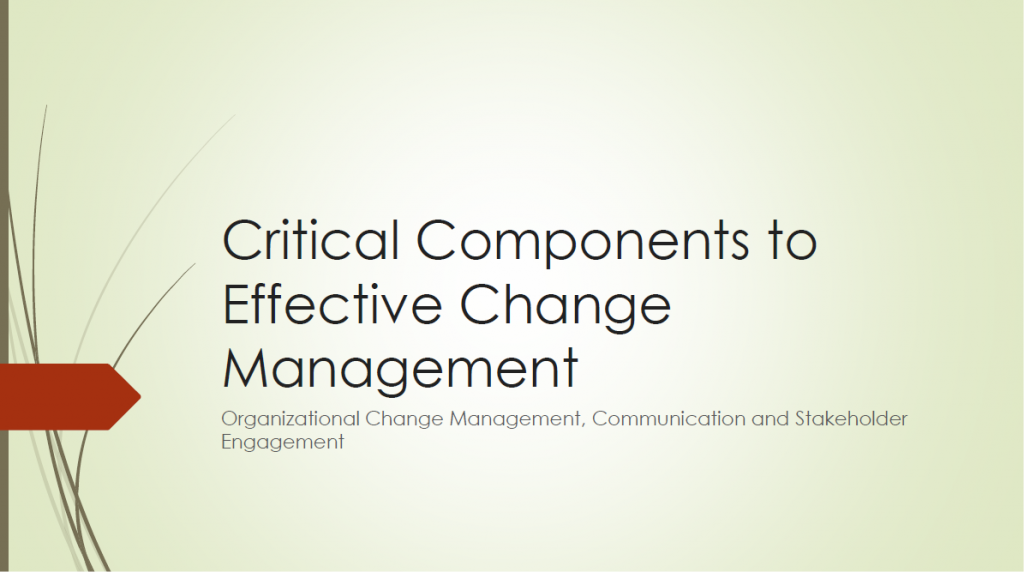Change Management, Communication, and Stakeholder Engagement - Critical Components to Effective Change Management