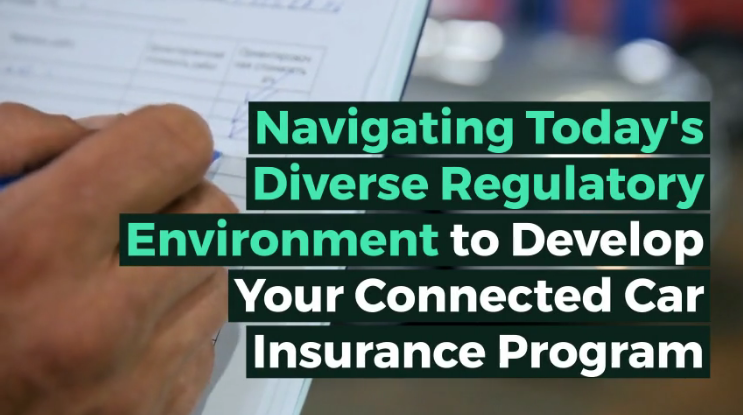 Navigating Today's Diverse Regulatory Environment to Develop Your Connected Car Insurance Program