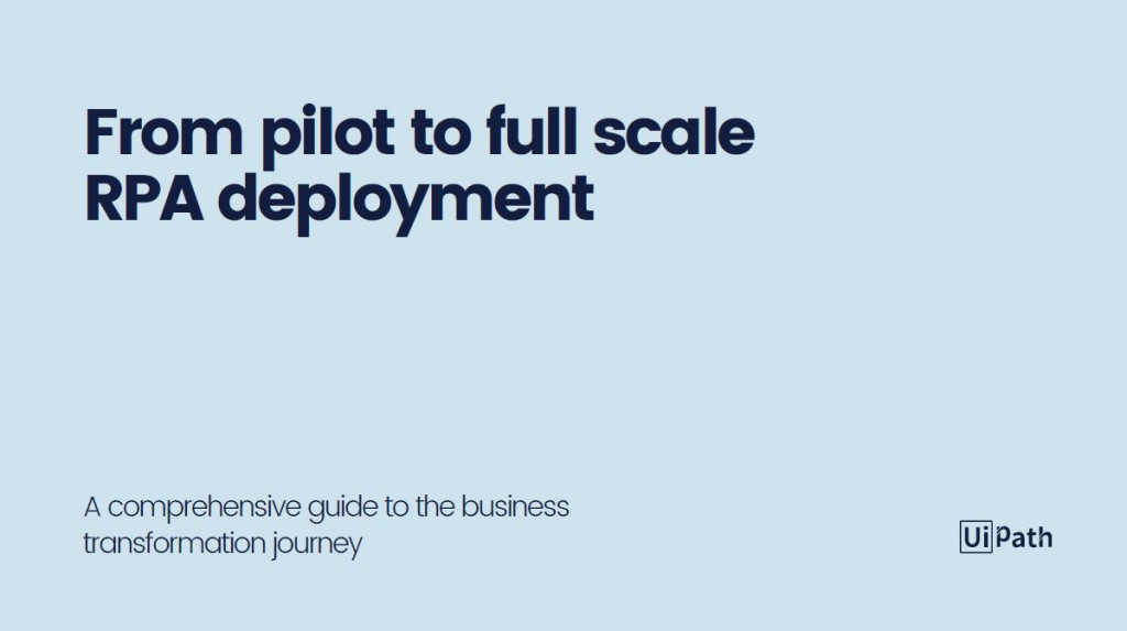 From pilot to full scale - A comprehensive guide to the business transformation journey by UiPath