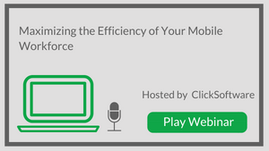 Maximizing the Efficiency of Your Mobile Workforce