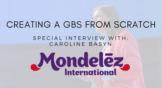 Creating a GBS from scratch - Special Interview with Caroline Basyn, Global Business Services Officer, Mondelez