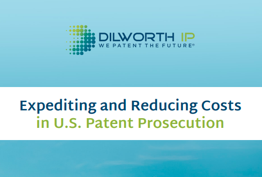 Dilworth IP: Expediting and Reducing Costs in U.S. Patent Prosecution