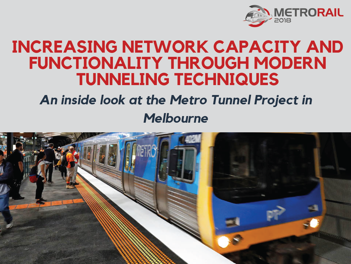 Increasing Network Capacity and Functionality through Modern Tunneling Techniques: An inside look at the Metro Tunnel Project in Melbourne