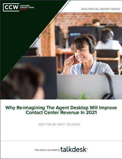Special Report: Why Re-Imagining the Agent Desktop Will Improve Contact Center Revenue In 2021