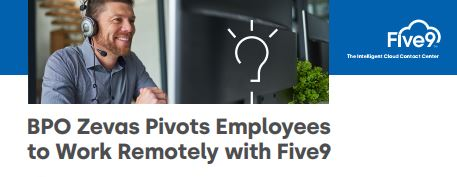 EXCLUSIVE CASE STUDY: BPO Zevas Pivots Employees to Work Remotely with Five9
