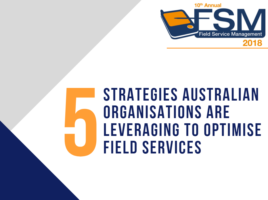 5 Strategies Australian Organisations are Leveraging to Optimise Field Services