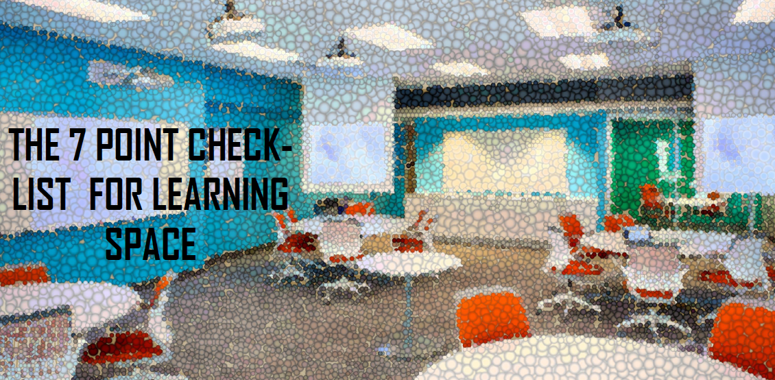 A 7 Point Check-List For Learning Spaces