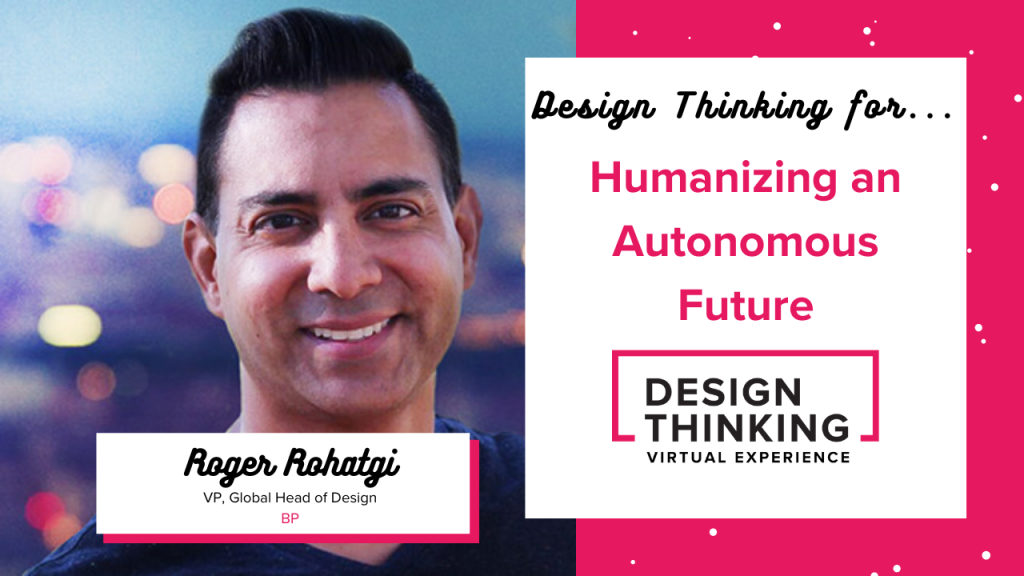 Design Thinking for... Humanizing an Autonomous Future, Roger Rohatgi