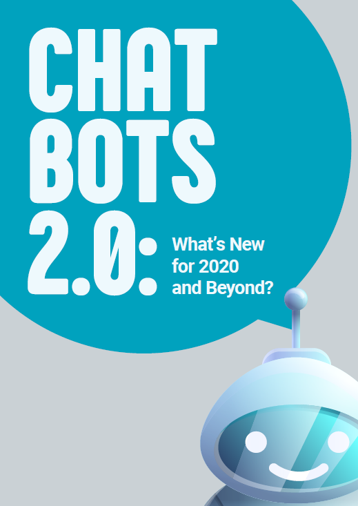Download the Report - Chat Bots 2.0: What's New for 2020 and Beyond?