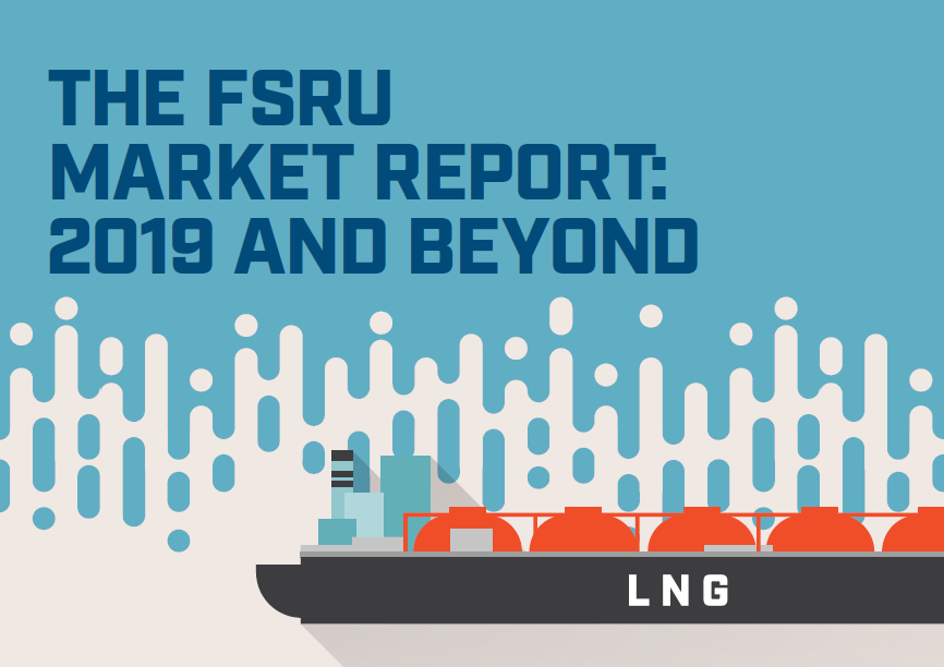 THE FSRU MARKET REPORT: 2019 AND BEYOND
