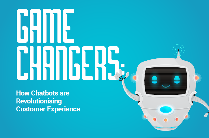GAME CHANGERS: How Chatbots are Revolutionising Customer Experience