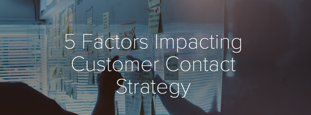 5 Factors Impacting Customer Contact Strategy