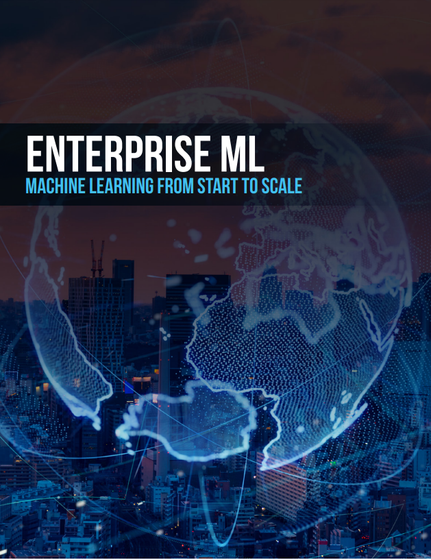 Enterprise Machine Learning: Machine Learning from Start to Scale