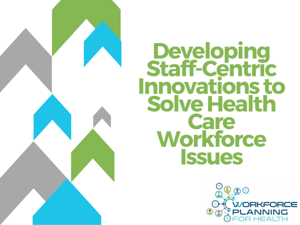 Developing Staff-Centric Innovations to Solve Health Care Workforce Issues
