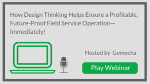 How Design Thinking Helps Ensure a Profitable, Future-Proof Field Service Operation—Immediately!