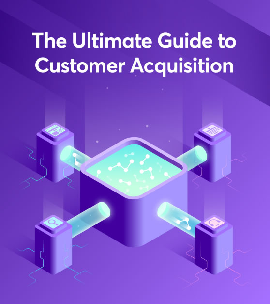 The Ultimate Guide To Customer Acquisition