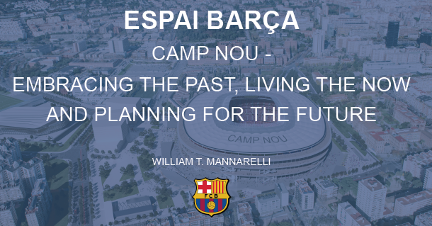 Camp Nou - Embracing the Past, Living in the Now and Planning for the Future.