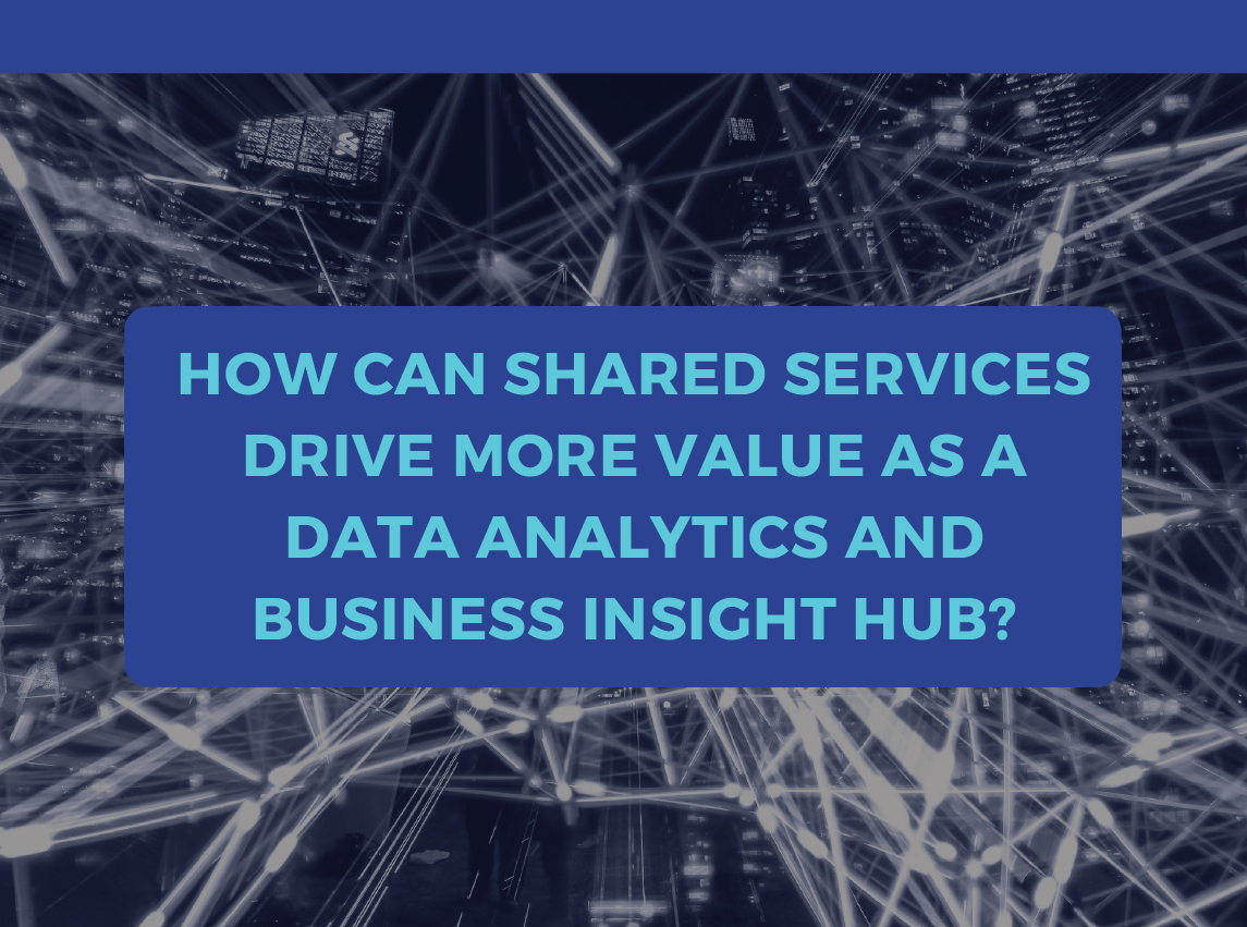 How can Shared Services drive more value as a data analytics and business insight hub?