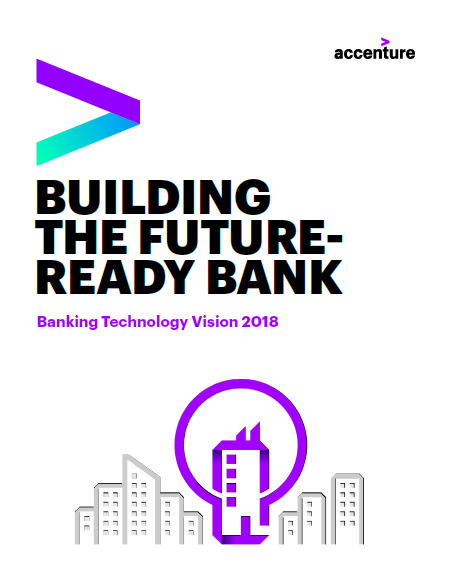 Building the Future-Ready Bank: Accenture Banking Technology Vision 2018