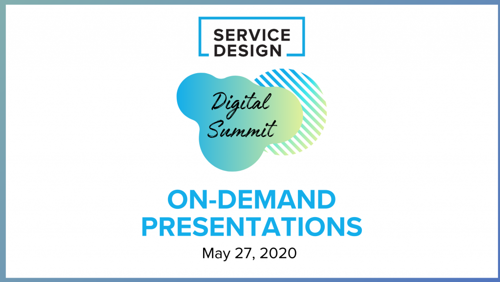 Service Design Digital Summit (May) On-Demand Presentations