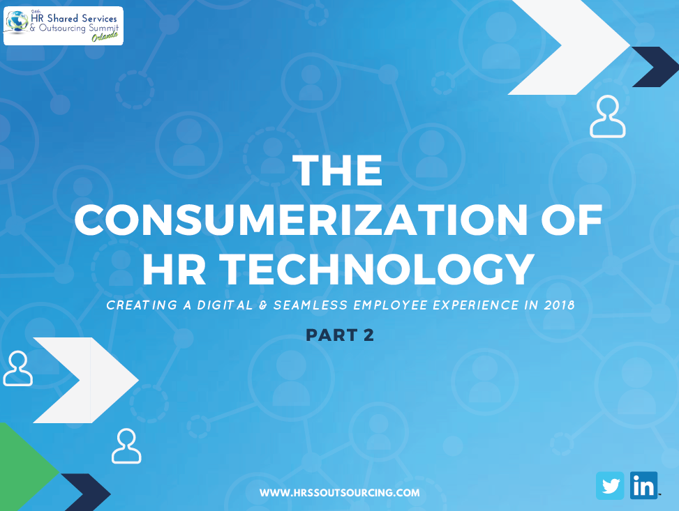 Part 2: Utilizing the Consumerization of HR Technology to Create a Digital & Seamless Employee Experience in 2018