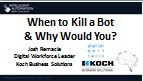 When to Kill a Bot & Why Would You?