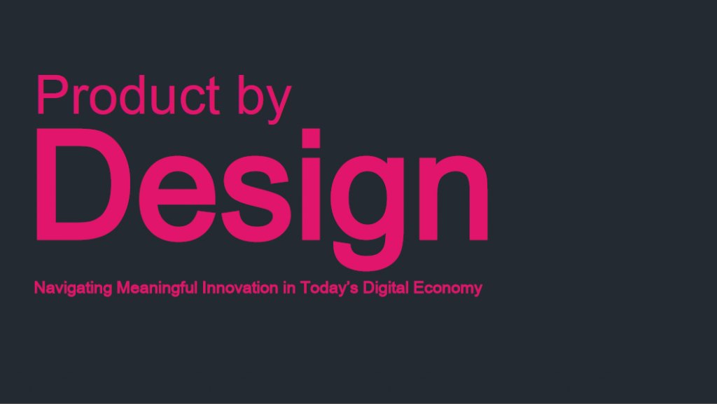 Product by Design: Navigating Meaningful Innovation in Today's Digital Economy