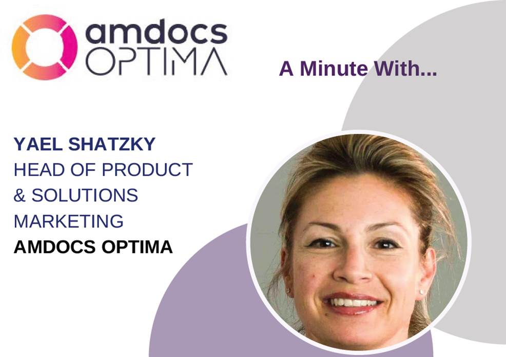 Interview with Yael Shatzky, Head of Product & Solutions Marketing - Amdocs Optima