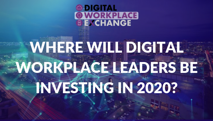 Top 10 Digital Workplace Investment Areas for 2020