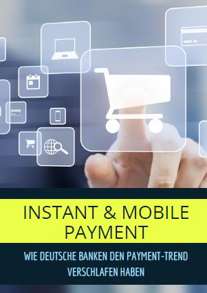 Instant & Mobile Payment - wie deutsche Banken den Payment-Trend verschlafen haben