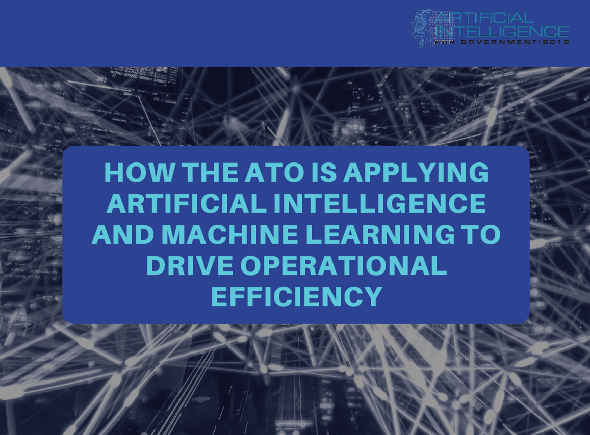 How the ATO is applying Artificial Intelligence and Machine Learning to drive operational efficiency