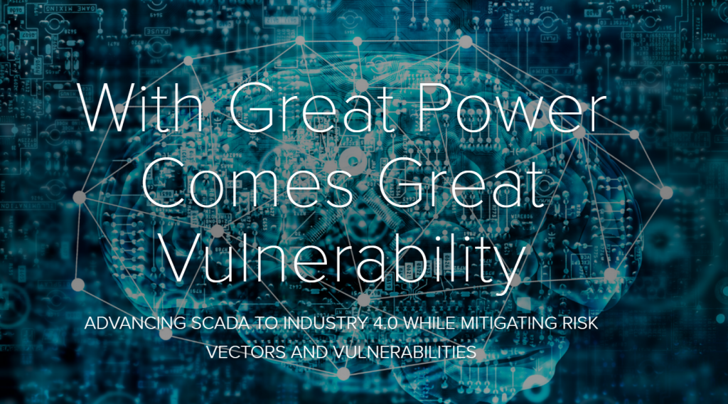 [Report] With Great Power Comes Great Vulnerability: Advancing SCADA to Industry 4.0 While Mitigating Risk Vectors and Vulnerabilities
