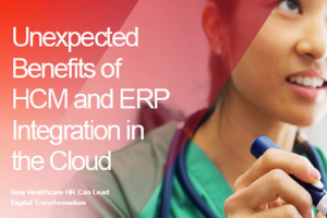 Unexpected Benefits of HCM and ERP Integration in the Cloud: How Healthcare HR Can Lead Digital Transformation