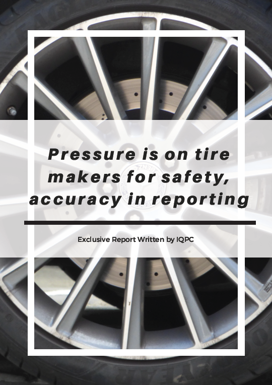 Report on how the pressure is on tire makers for safety and accuracy in reporting