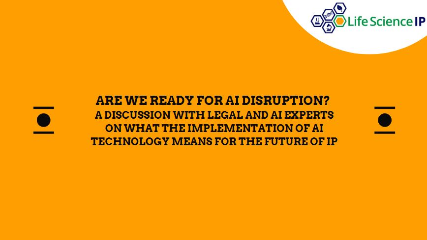 Are We Ready for AI Disruption? A Discussion with Legal and AI Experts on What the Implementation of AI Technology Means for the Future of IP