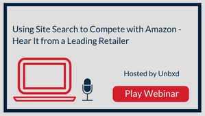 Using Site Search to Compete with Amazon: Hear It from a Leading Retailer!