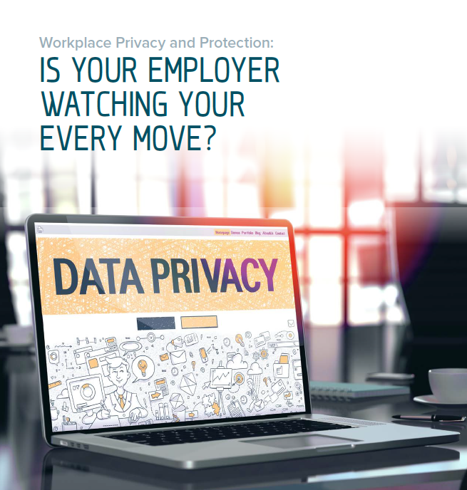 Workplace Privacy & Protection: Is Your Employer Watching Your Every Move?