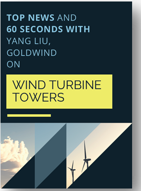 Top news and 60 seconds with Yang Liu, Goldwind, on wind turbine towers