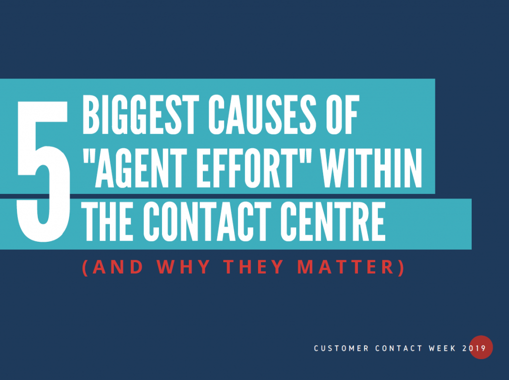 "5 Biggest Causes Of ""Agent Effort"" Within The Contact Centre: And Why They Matter"
