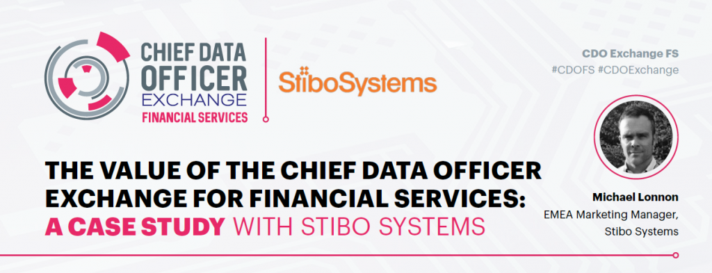 The Value of the Chief Data Officer Exchange for Financial Services: A Case Study with Stibo Systems