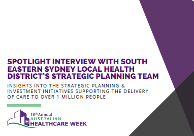 In the Spotlight with South Eastern Sydney LHD: Insights into the Strategic Planning & Investment Initiatives Supporting the Delivery of Care to Over 1 Million People