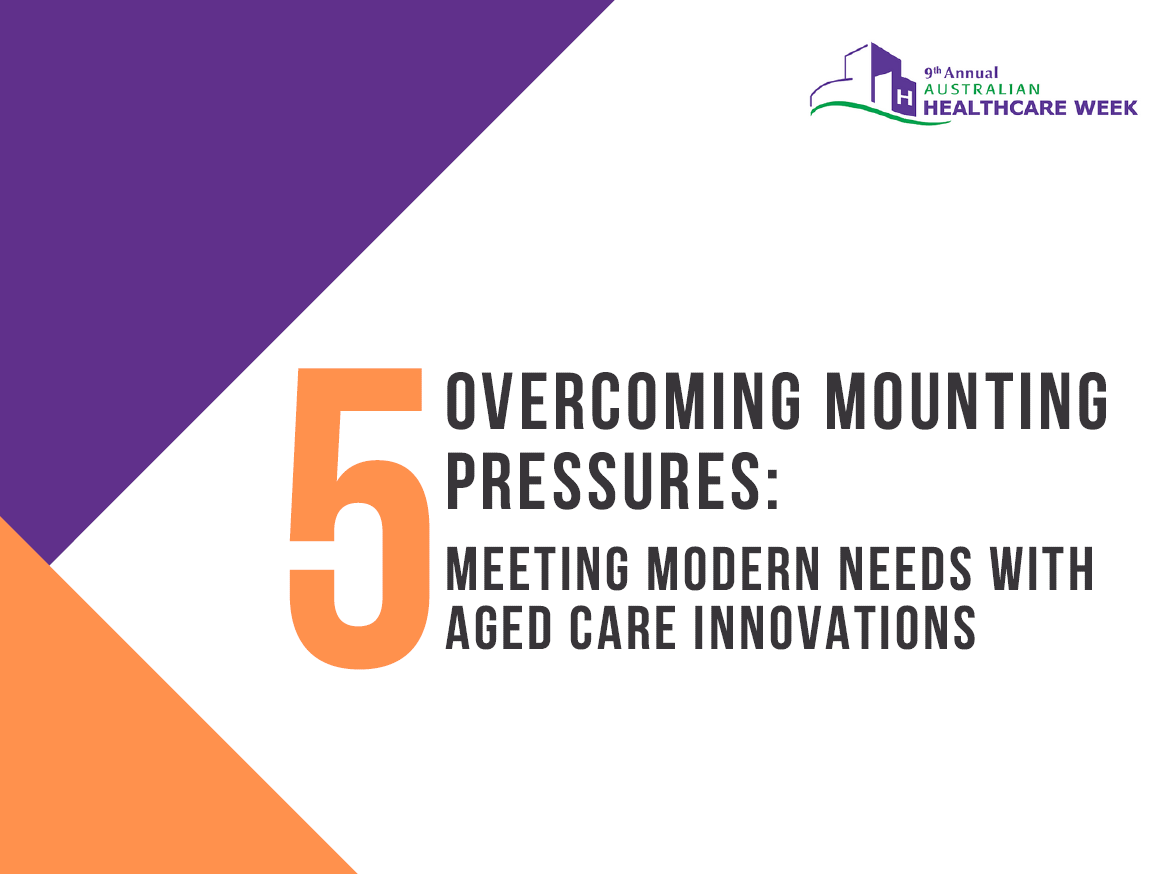 Overcoming Mounting Pressures: Meeting Modern Needs with Aged Care Innovations