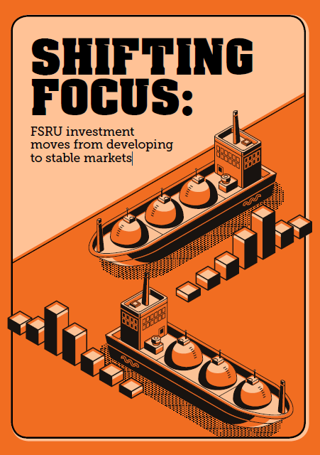 Shifting Focus: FSRU investment moves from developing to stable markets