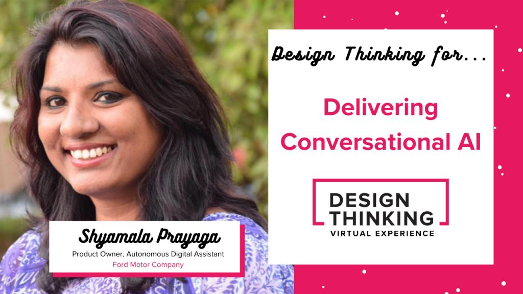 Design Thinking for... Delivering Conversational AI, Shyamala Prayaga