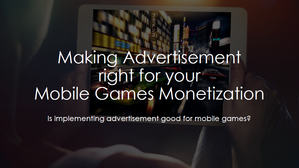 Making Advertisement Right For Your Mobile Games Monetization